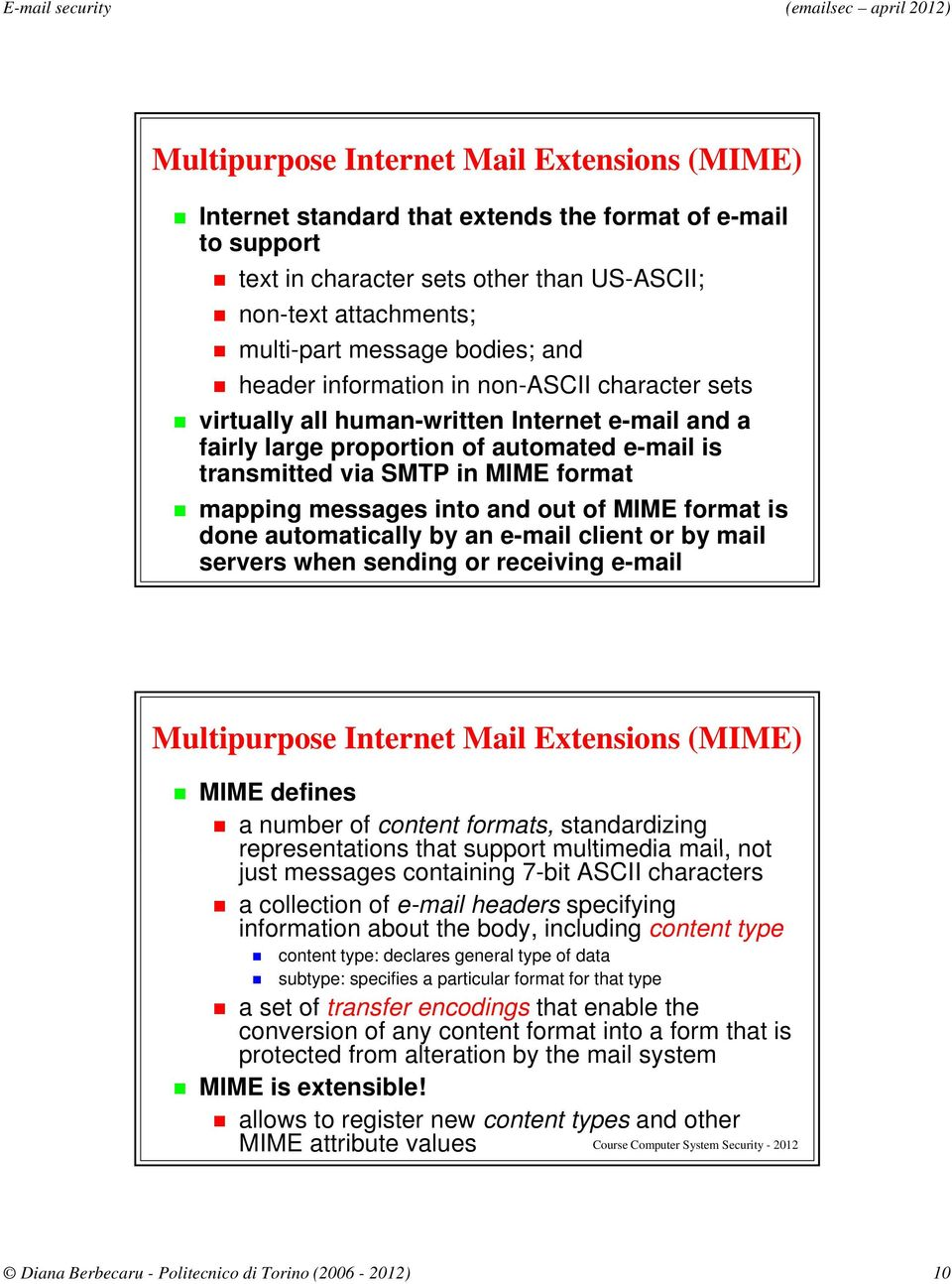 into and out of MIME format is done automatically by an e-mail client or by mail servers when sending or receiving e-mail Multipurpose Internet Extensions (MIME) MIME defines a number of content