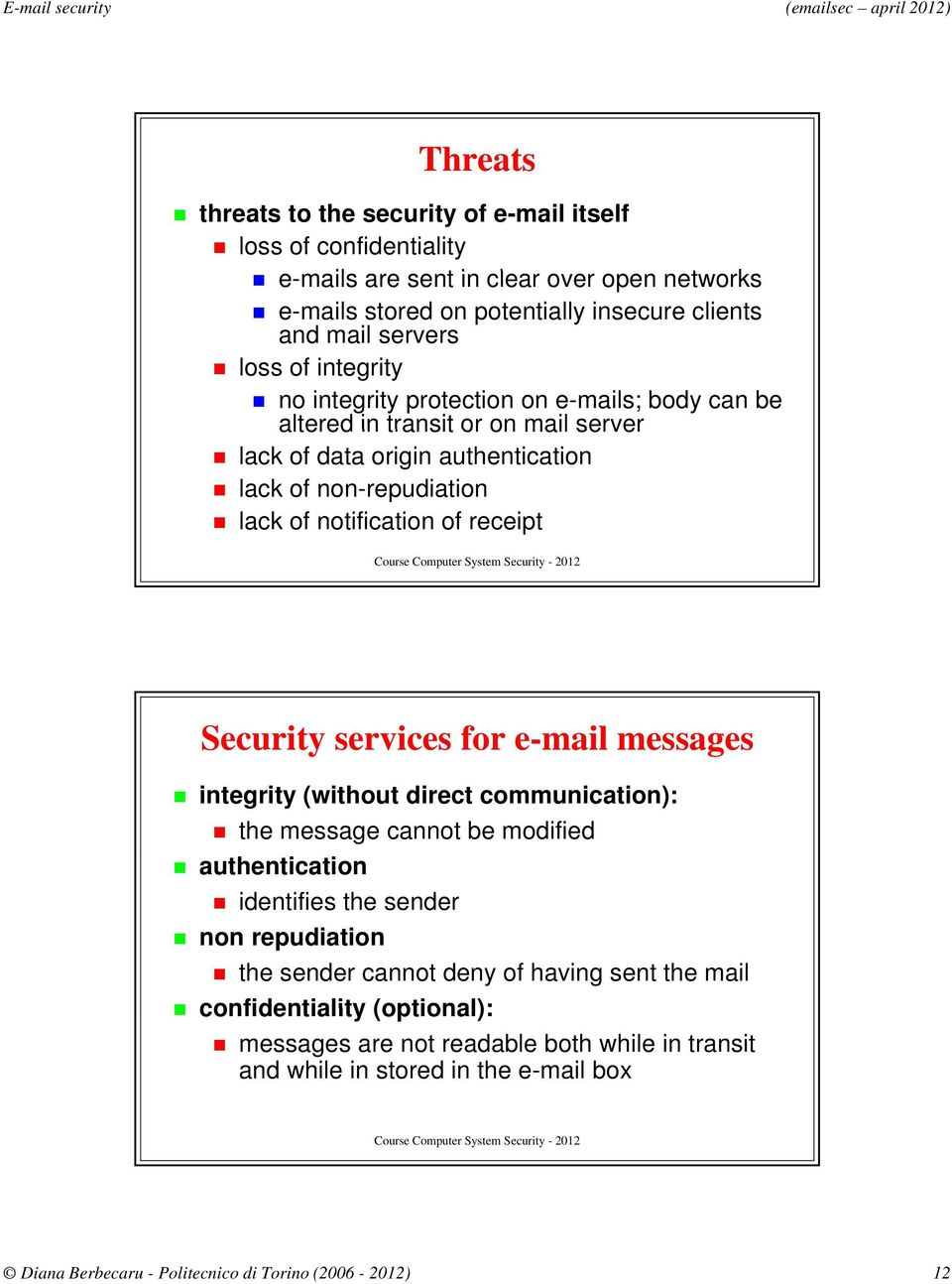 Security services for e-mail messages integrity (without direct communication): the message cannot be modified authentication identifies the sender non repudiation the sender cannot deny