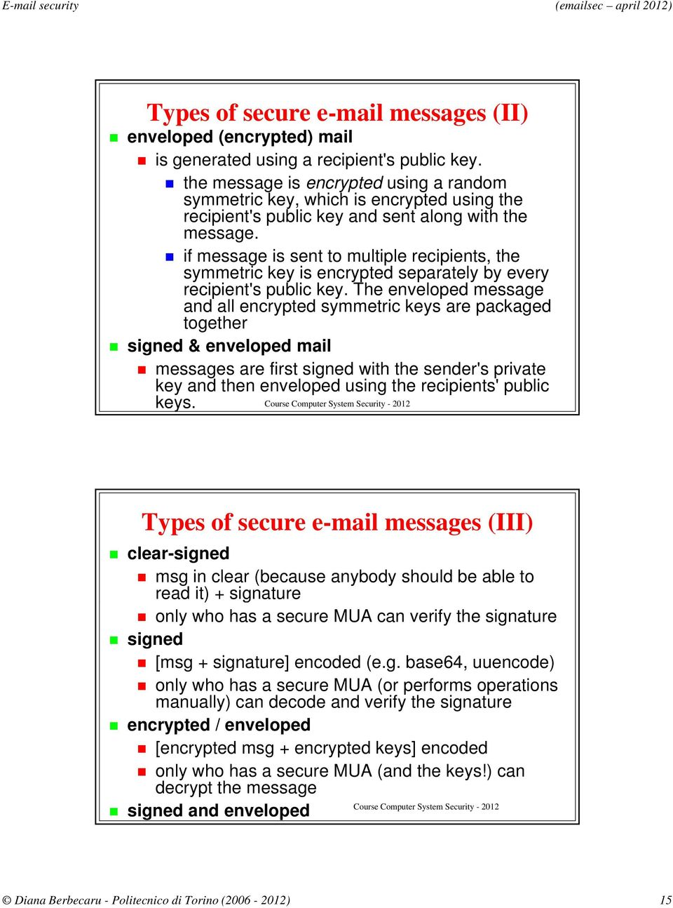 if message is sent to multiple recipients, the symmetric key is encrypted separately by every recipient's public key.