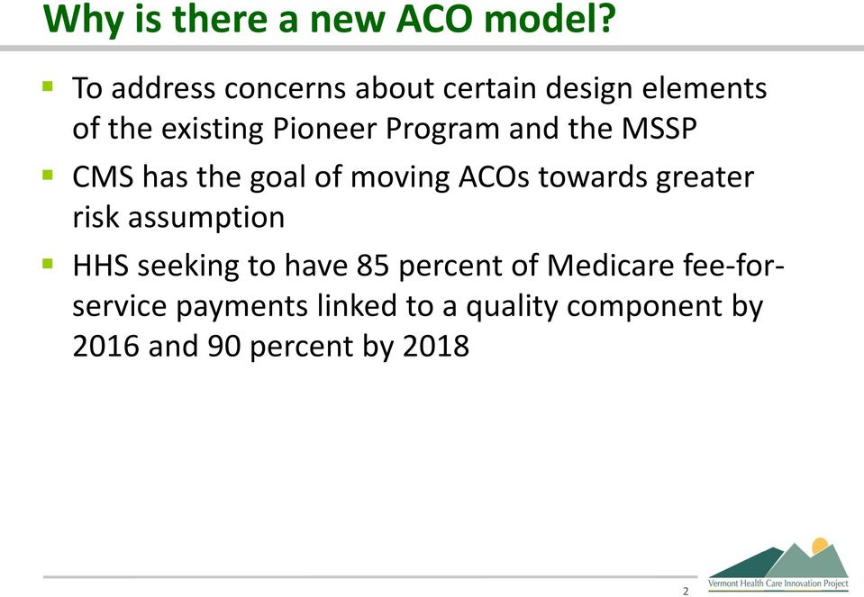 Program and the MSSP CMS has the goal of moving ACOs towards greater risk