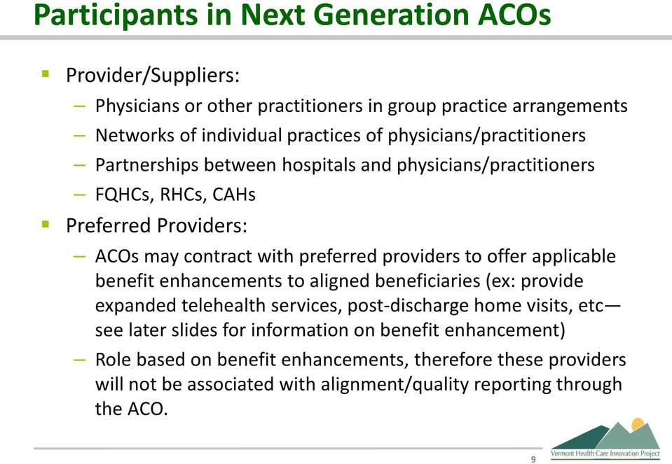 providers to offer applicable benefit enhancements to aligned beneficiaries (ex: provide expanded telehealth services, post-discharge home visits, etc see later