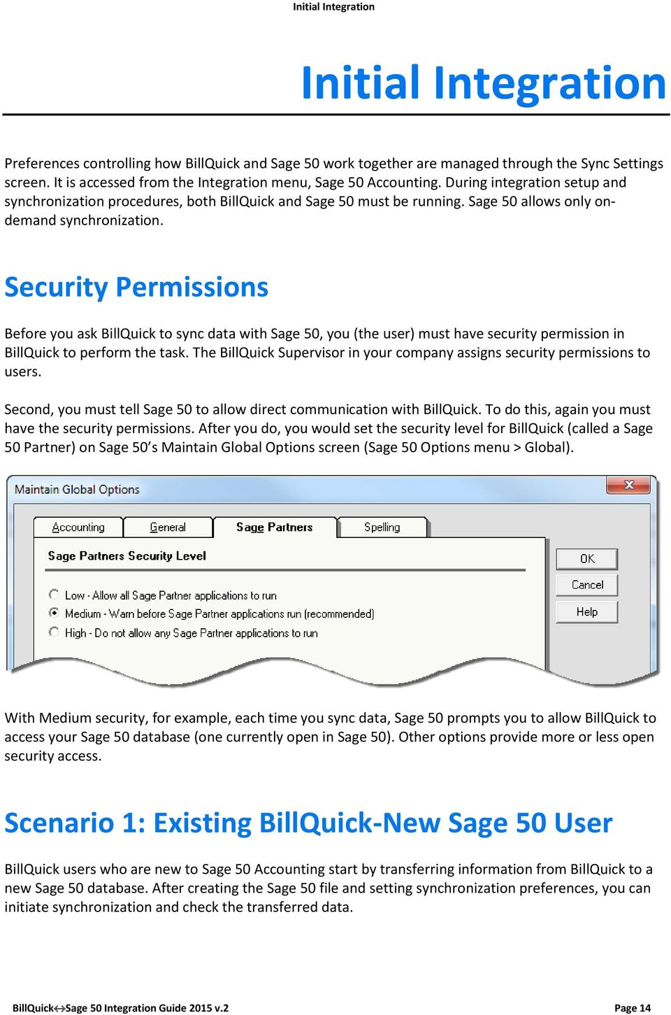 Sage 50 allows only ondemand synchronization. Security Permissions Before you ask BillQuick to sync data with Sage 50, you (the user) must have security permission in BillQuick to perform the task.