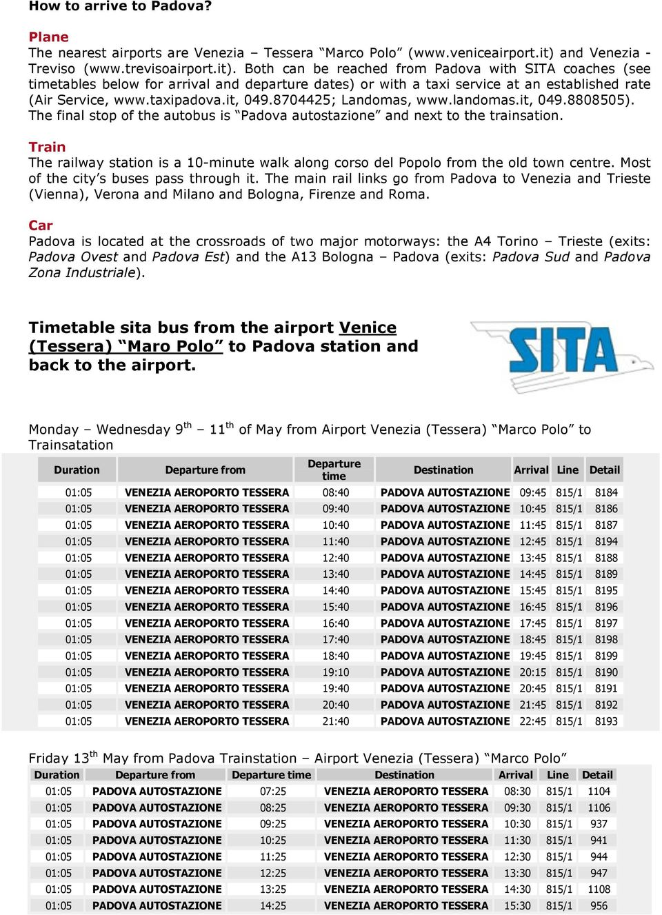 Both can be reached from Padova with SITA coaches (see timetables below for arrival and departure dates) or with a taxi service at an established rate (Air Service, www.taxipadova.it, 049.
