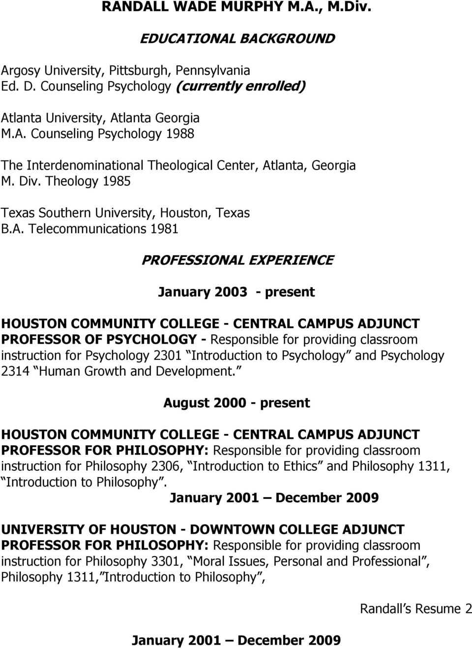 Telecommunications 1981 PROFESSIONAL EXPERIENCE January 2003 - present HOUSTON COMMUNITY COLLEGE - CENTRAL CAMPUS ADJUNCT PROFESSOR OF PSYCHOLOGY - Responsible for providing classroom instruction for