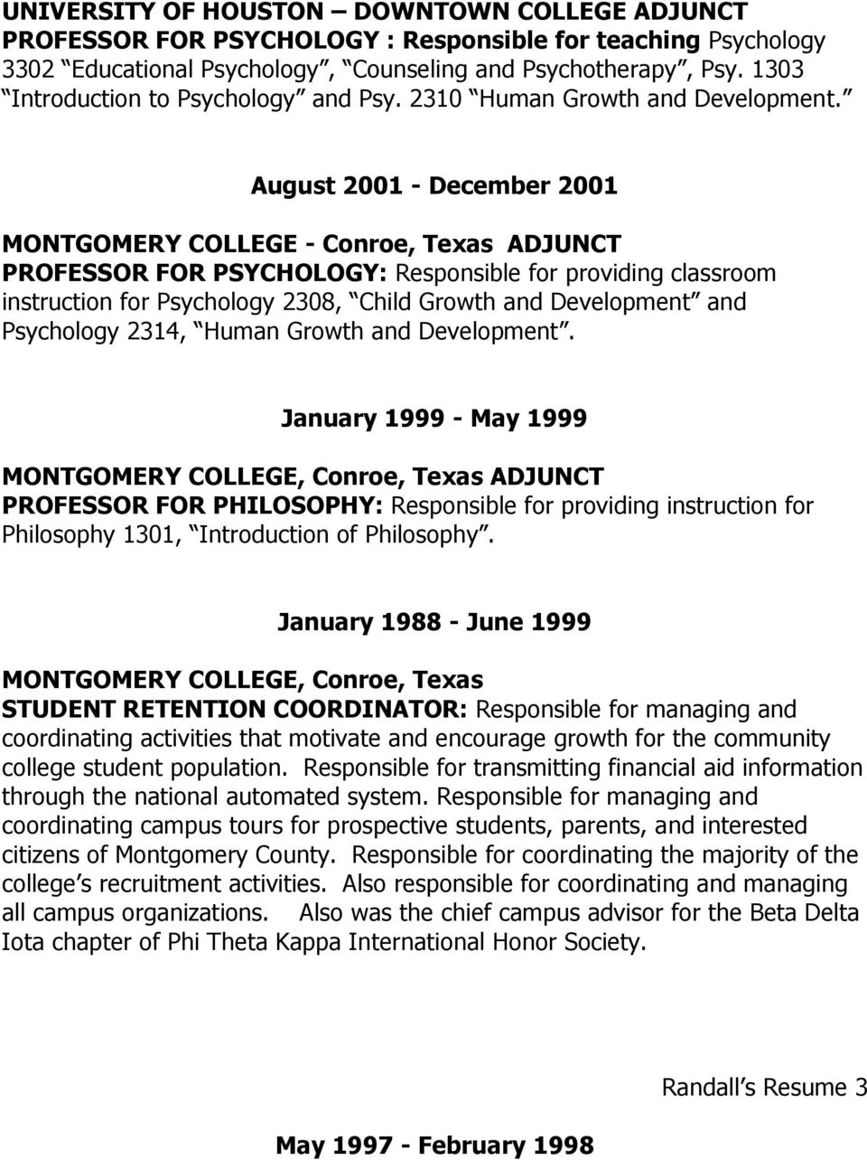 August 2001 - December 2001 MONTGOMERY COLLEGE - Conroe, Texas ADJUNCT PROFESSOR FOR PSYCHOLOGY: Responsible for providing classroom instruction for Psychology 2308, Child Growth and Development and