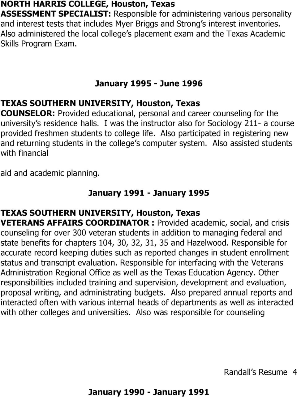January 1995 - June 1996 TEXAS SOUTHERN UNIVERSITY, Houston, Texas COUNSELOR: Provided educational, personal and career counseling for the university s residence halls.