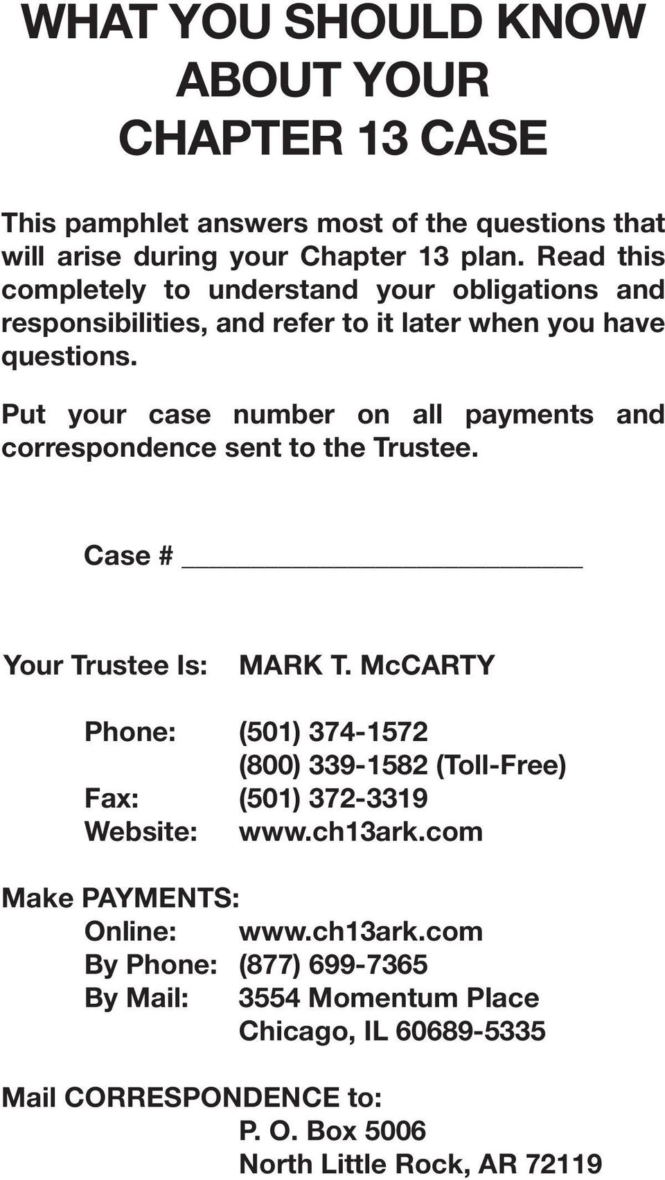 Put your case number on all payments and correspondence sent to the Trustee. Case # Your Trustee Is: MARK T.