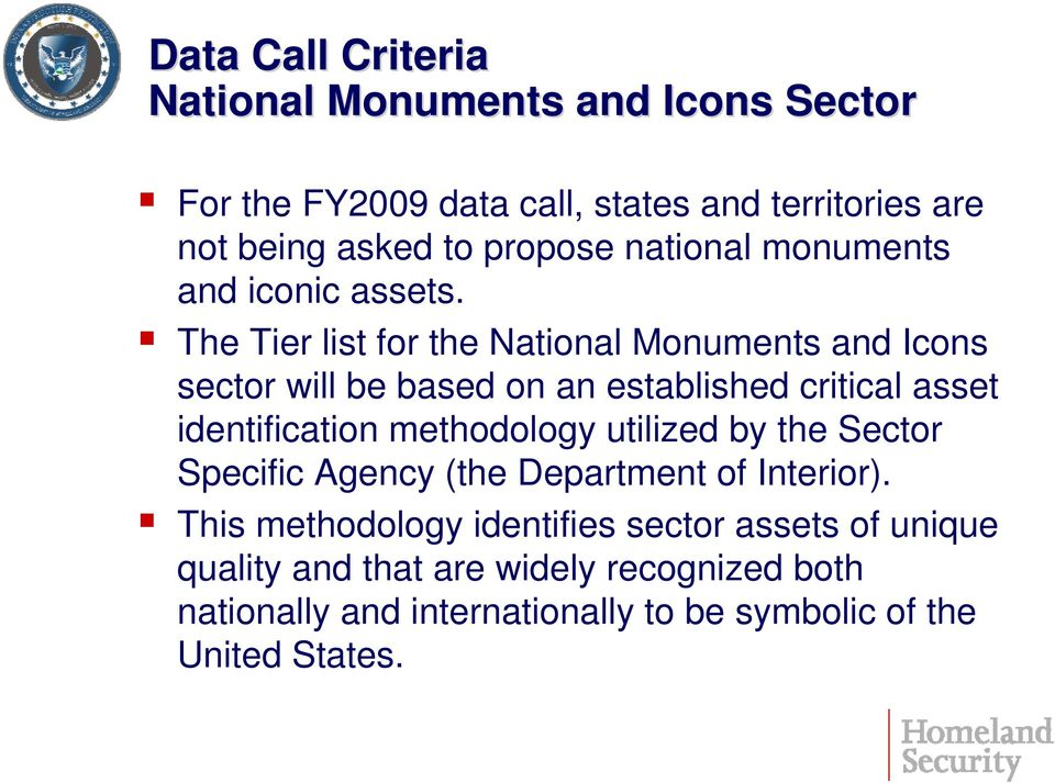 The Tier list for the National Monuments and Icons sector will be based on an established critical asset identification methodology