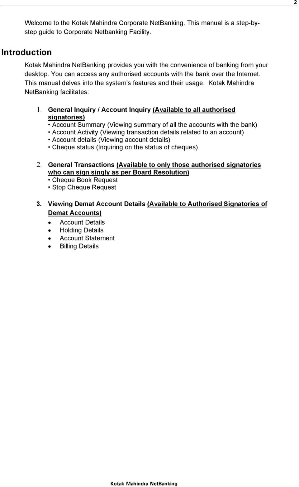 General Inquiry / Account Inquiry (Available to all authorised signatories) Account Summary (Viewing summary of all the accounts with the bank) Account Activity (Viewing transaction details related