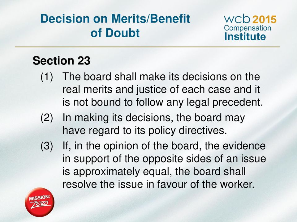 (2) In making its decisions, the board may have regard to its policy directives.