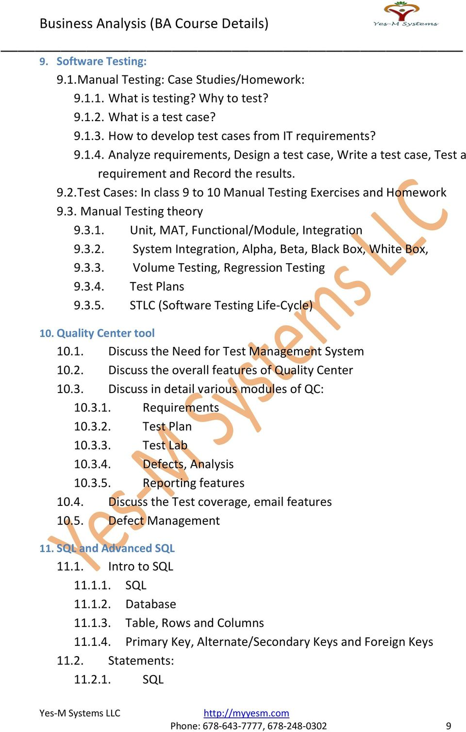 Manual Testing theory 9.3.1. Unit, MAT, Functional/Module, Integration 9.3.2. System Integration, Alpha, Beta, Black Box, White Box, 9.3.3. Volume Testing, Regression Testing 9.3.4. Test Plans 9.3.5.