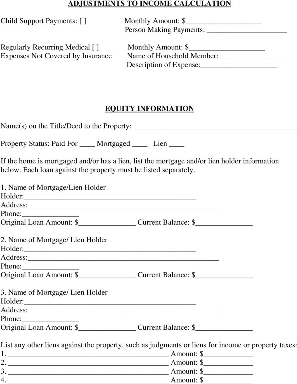 mortgage and/or lien holder information below. Each loan against the property must be listed separately. 1.