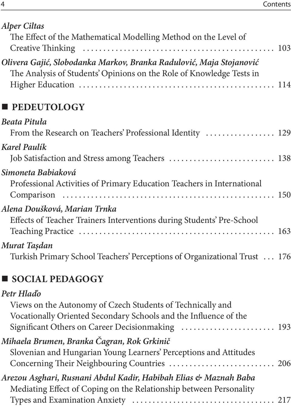 ............................................... 114 PEDEUTOLOGY Beata Pituła From the Research on Teachers Professional Identity................. 129 Karel Paulík Job Satisfaction and Stress among Teachers.