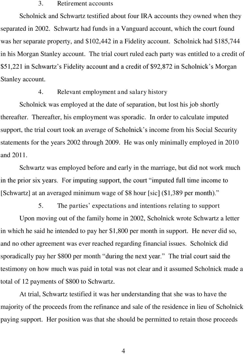 The trial court ruled each party was entitled to a credit of $51,221 in Schwartz s Fidelity account and a credit of $92,872 in Scholnick s Morgan Stanley account. 4.