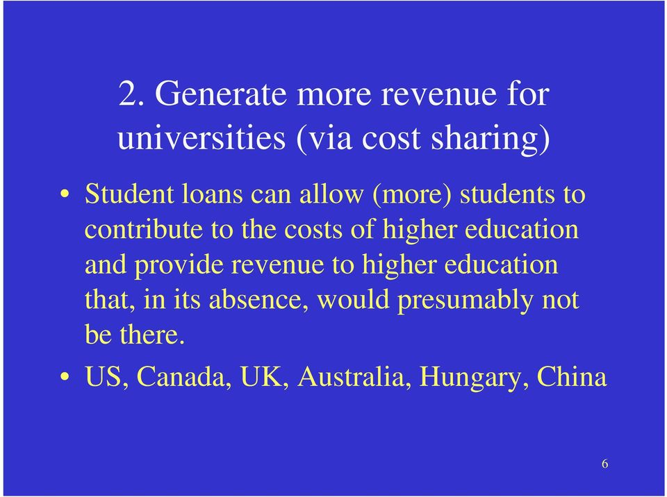education and provide revenue to higher education that, in its