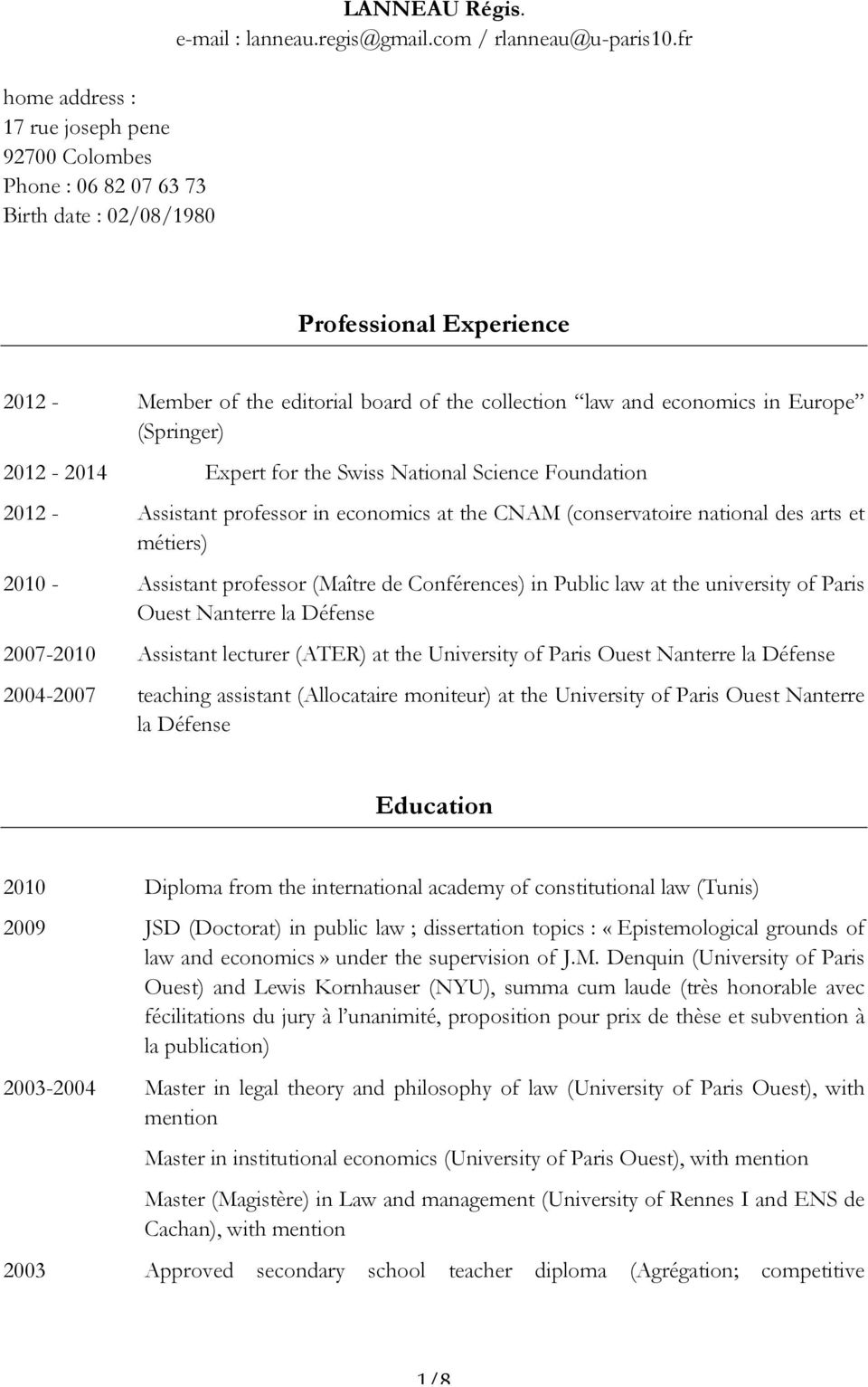professor in economics at the CNAM (conservatoire national des arts et métiers) 2010 - Assistant professor (Maître de Conférences) in Public law at the university of Paris Ouest Nanterre la Défense