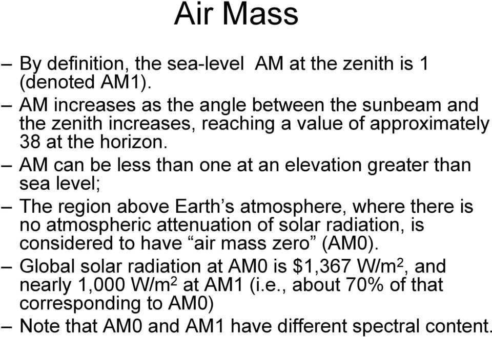 AM can be less than one at an elevation greater than sea level; The region above Earth s atmosphere, where there is no atmospheric attenuation of