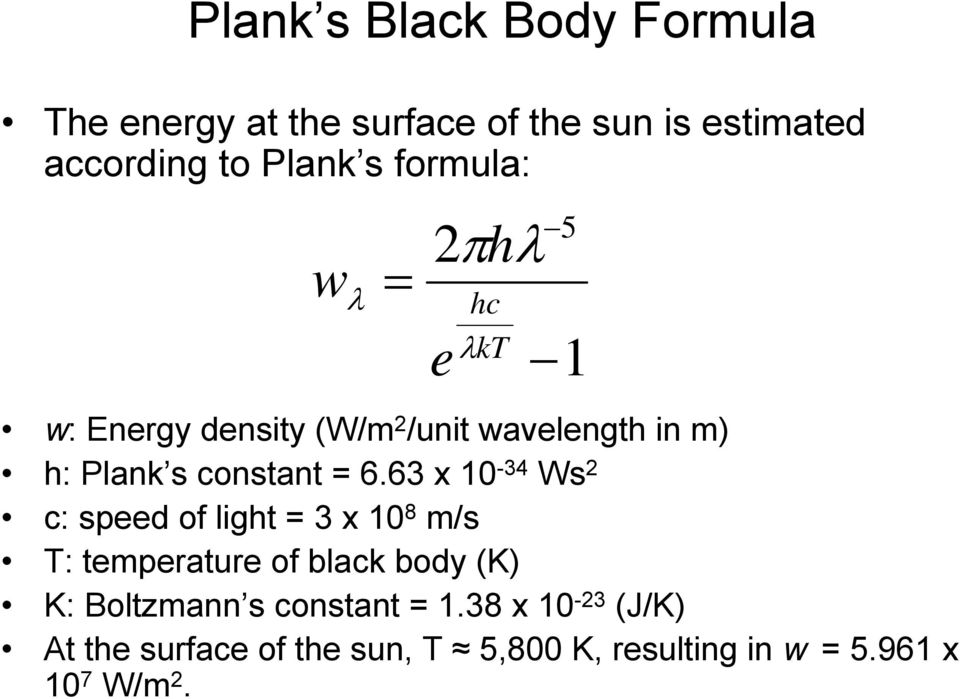 6.63 x 10-34 Ws 2 c: speed of light = 3 x 10 8 m/s T: temperature of black body (K) K: Boltzmann s
