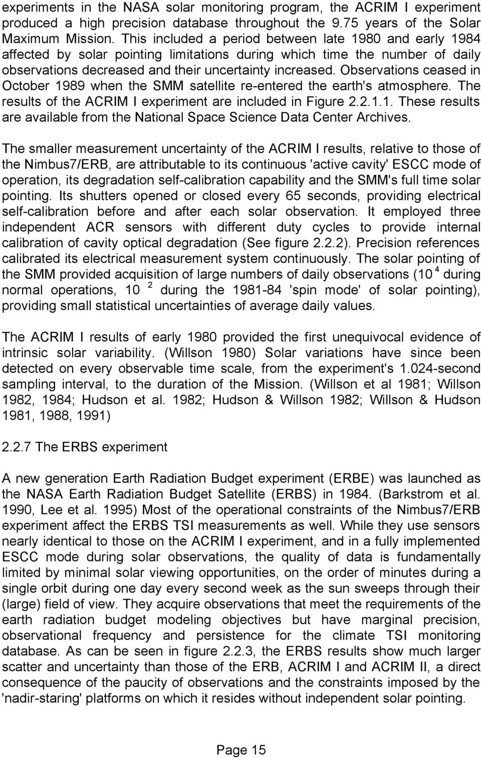 Observations ceased in October 1989 when the SMM satellite re-entered the earth's atmosphere. The results of the ACRIM I experiment are included in Figure 2.2.1.1. These results are available from the National Space Science Data Center Archives.