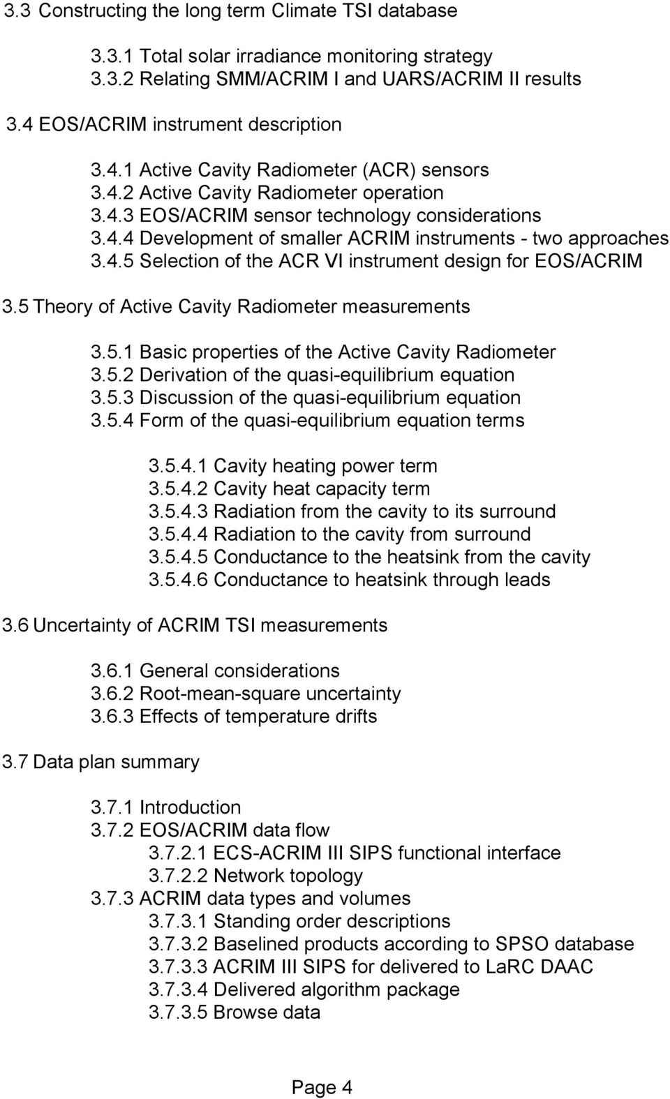 4.5 Selection of the ACR VI instrument design for EOS/ACRIM 3.5 Theory of Active Cavity Radiometer measurements 3.5.1 Basic properties of the Active Cavity Radiometer 3.5.2 Derivation of the quasi-equilibrium equation 3.