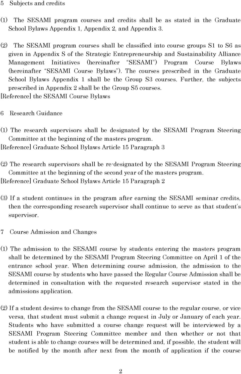 SESAMI ) Program Course Bylaws (hereinafter SESAMI Course Bylaws ). The courses prescribed in the Graduate School Bylaws Appendix 1 shall be the Group S3 courses.