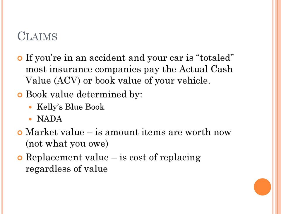 Book value determined by: Kelly s Blue Book NADA Market value is amount items