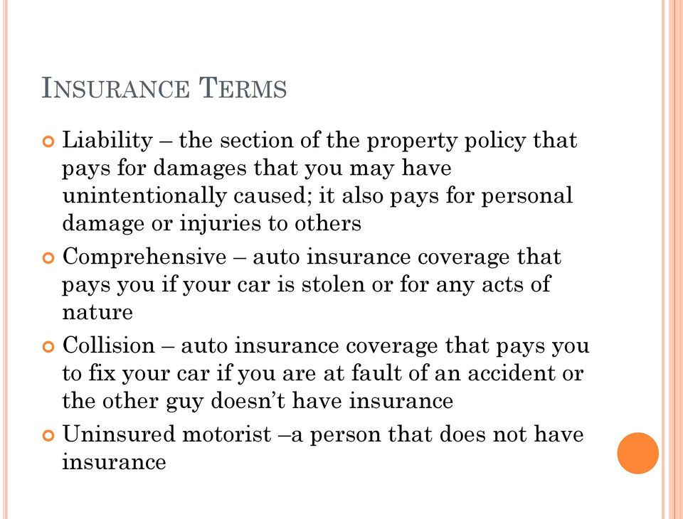 your car is stolen or for any acts of nature Collision auto insurance coverage that pays you to fix your car if you