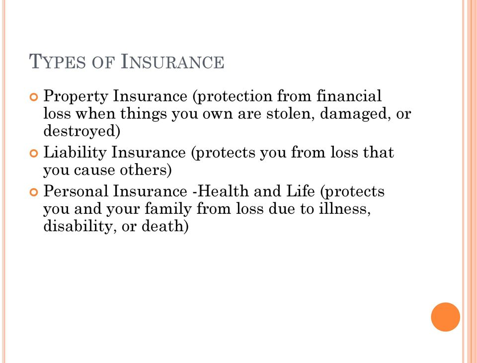 (protects you from loss that you cause others) Personal Insurance -Health