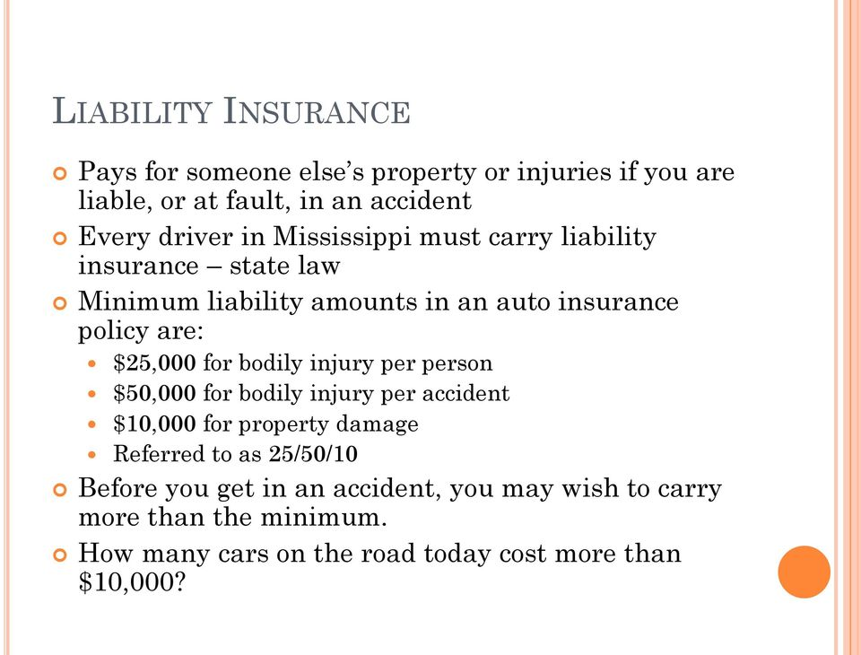for bodily injury per person $50,000 for bodily injury per accident $10,000 for property damage Referred to as 25/50/10