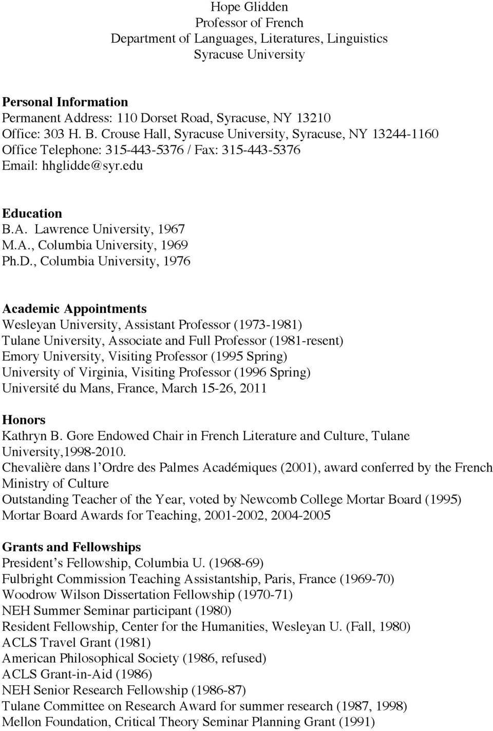 D., Columbia University, 1976 Academic Appointments Wesleyan University, Assistant Professor (1973-1981) Tulane University, Associate and Full Professor (1981-resent) Emory University, Visiting