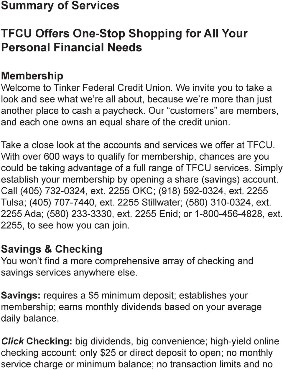 Our customers are members, and each one owns an equal share of the credit union. Take a close look at the accounts and services we offer at TFCU.