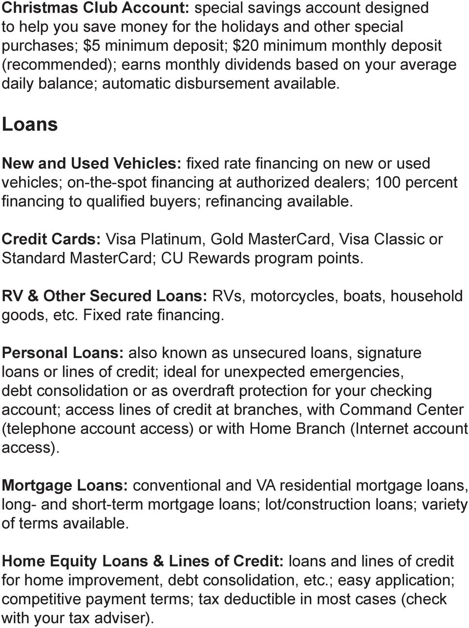 Loans New and Used Vehicles: fixed rate financing on new or used vehicles; on-the-spot financing at authorized dealers; 100 percent financing to qualified buyers; refinancing available.