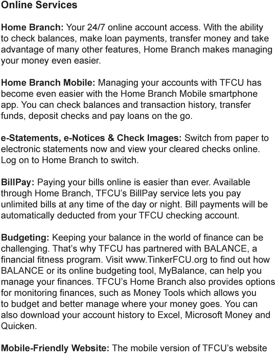 Home Branch Mobile: Managing your accounts with TFCU has become even easier with the Home Branch Mobile smartphone app.