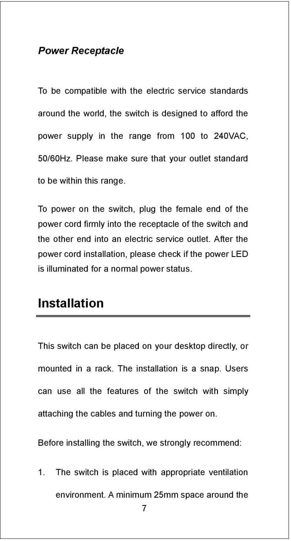 To power on the switch, plug the female end of the power cord firmly into the receptacle of the switch and the other end into an electric service outlet.