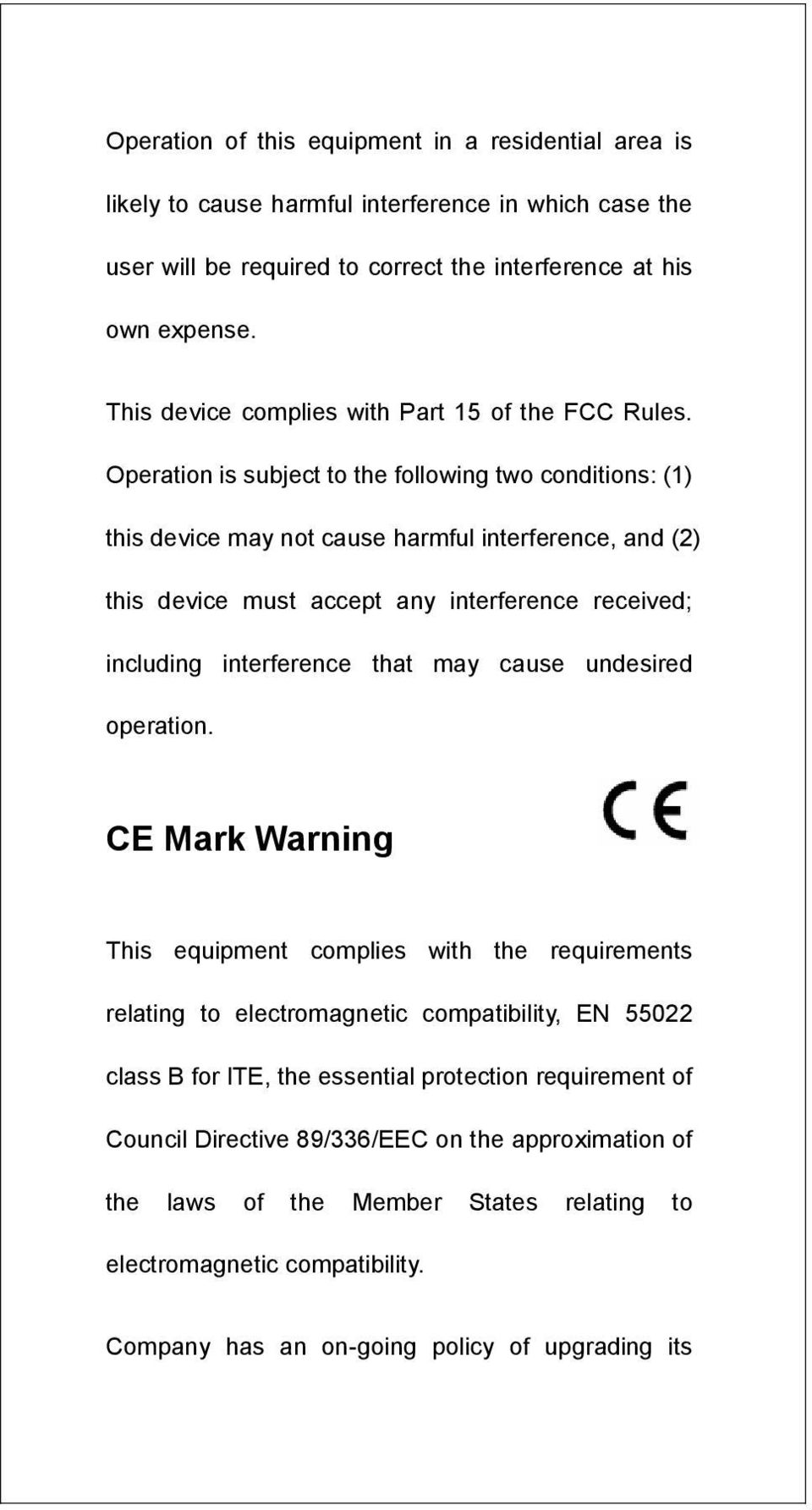 Operation is subject to the following two conditions: (1) this device may not cause harmful interference, and (2) this device must accept any interference received; including interference that may