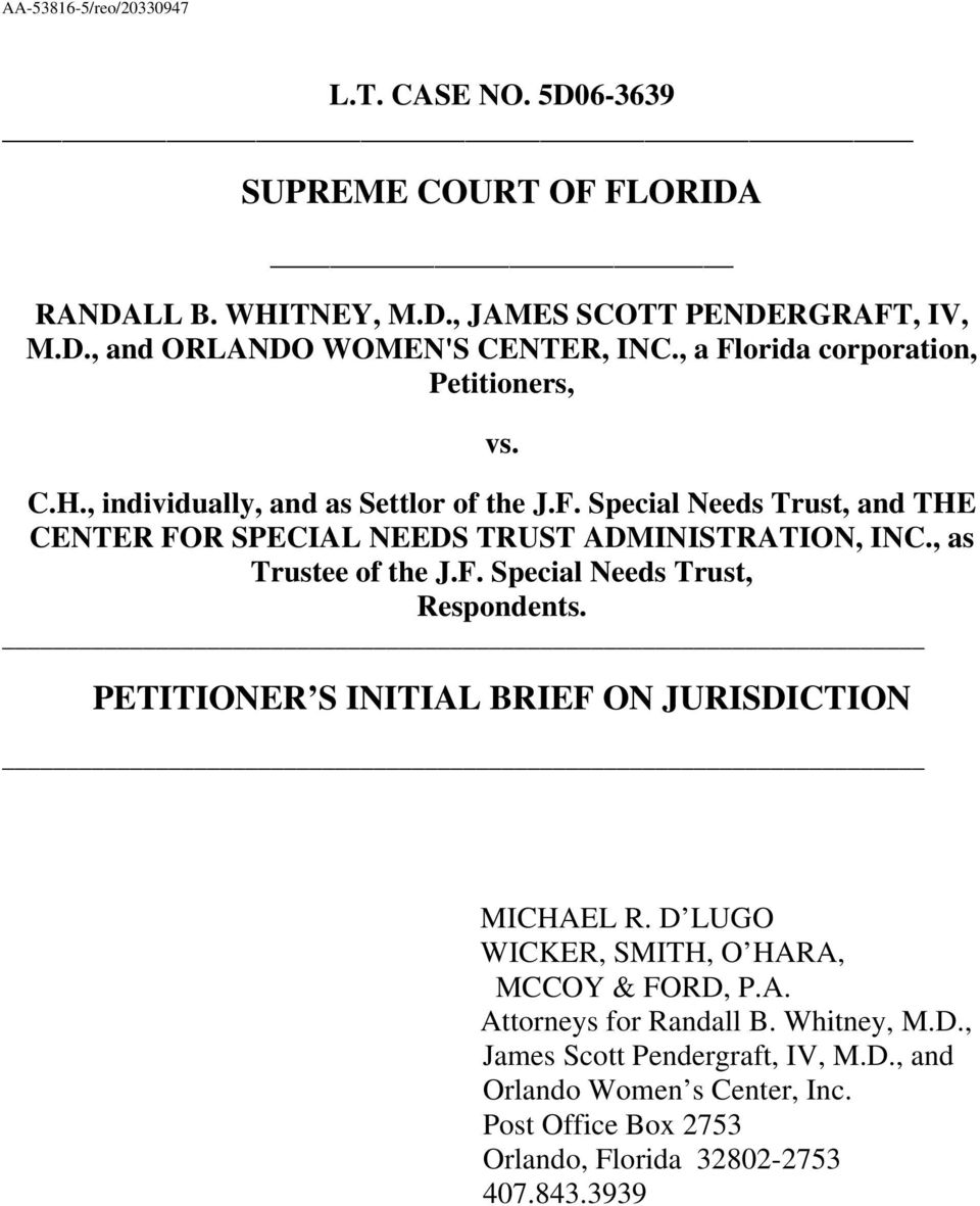 , as Trustee of the J.F. Special Needs Trust, Respondents. PETITIONER S INITIAL BRIEF ON JURISDICTION MICHAEL R. D LUGO WICKER, SMITH, O HARA, MCCOY & FORD, P.A. Attorneys for Randall B.