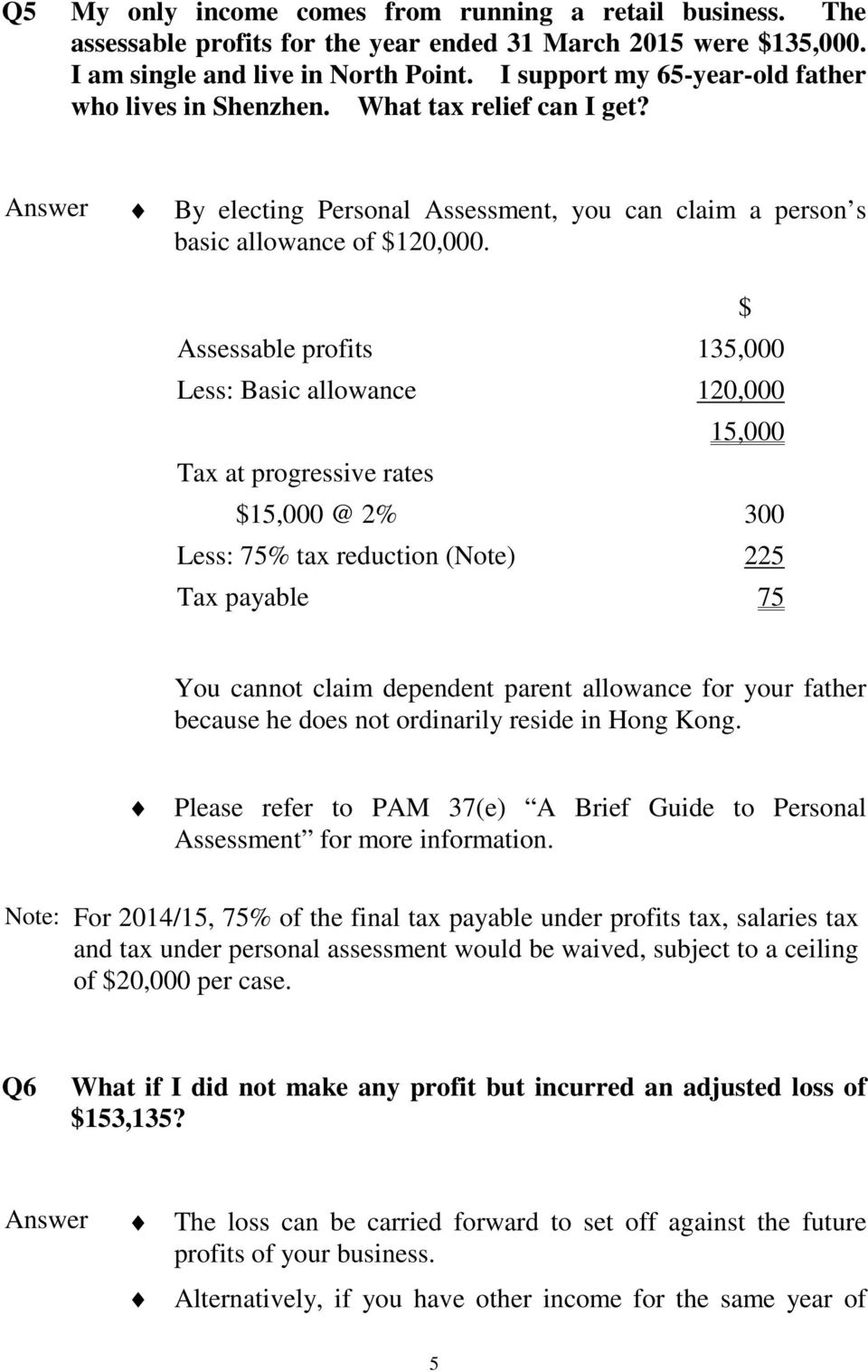 $ Assessable profits 135,000 Less: Basic allowance 120,000 15,000 Tax at progressive rates $15,000 @ 2% 300 Less: 75% tax reduction (Note) 225 Tax payable 75 You cannot claim dependent parent