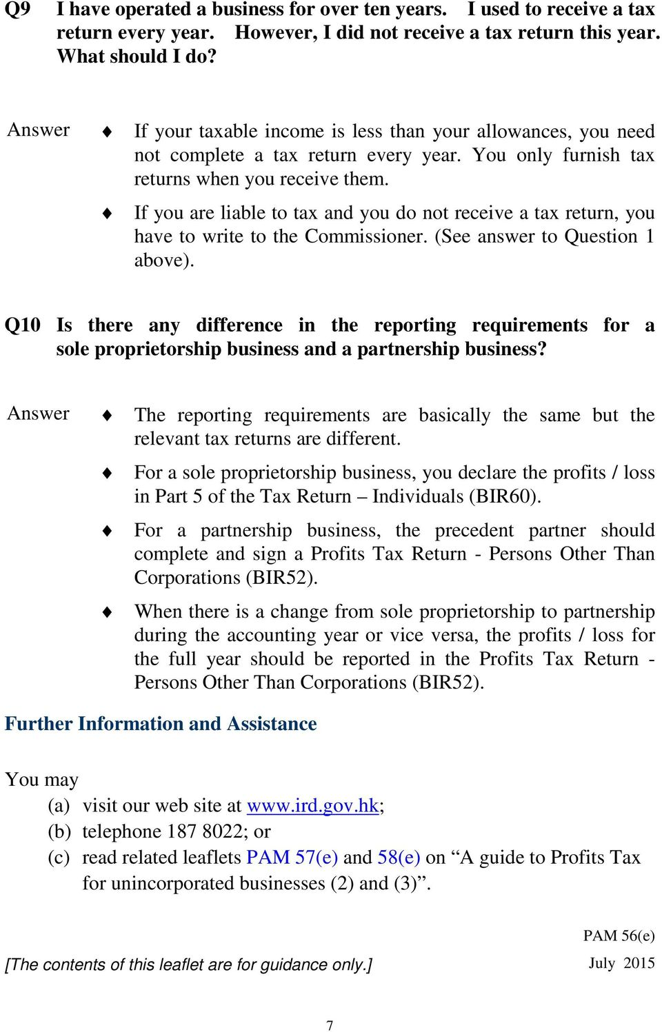 If you are liable to tax and you do not receive a tax return, you have to write to the Commissioner. (See answer to Question 1 above).