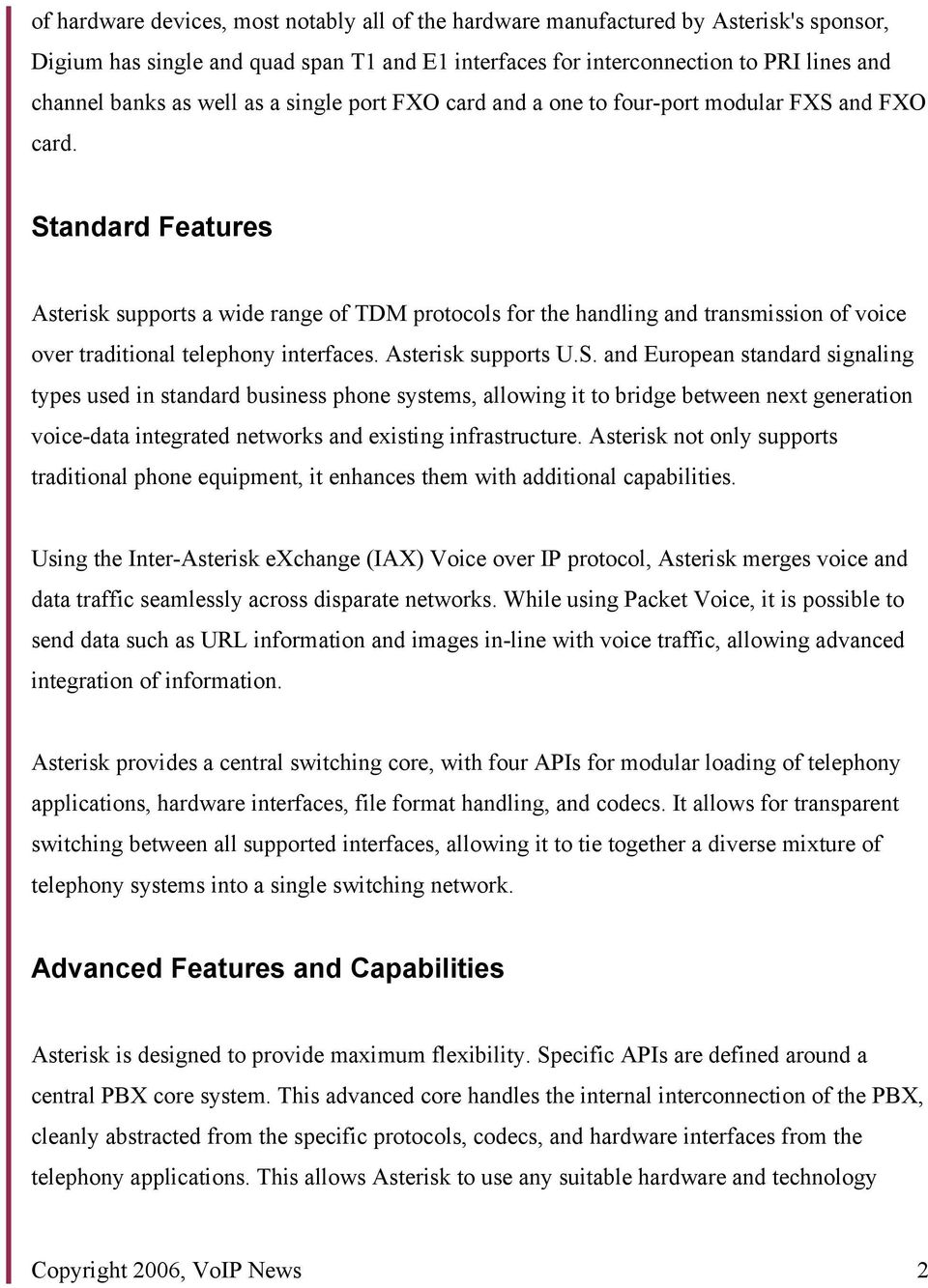 Standard Features Asterisk supports a wide range of TDM protocols for the handling and transmission of voice over traditional telephony interfaces. Asterisk supports U.S. and European standard signaling types used in standard business phone systems, allowing it to bridge between next generation voice-data integrated networks and existing infrastructure.