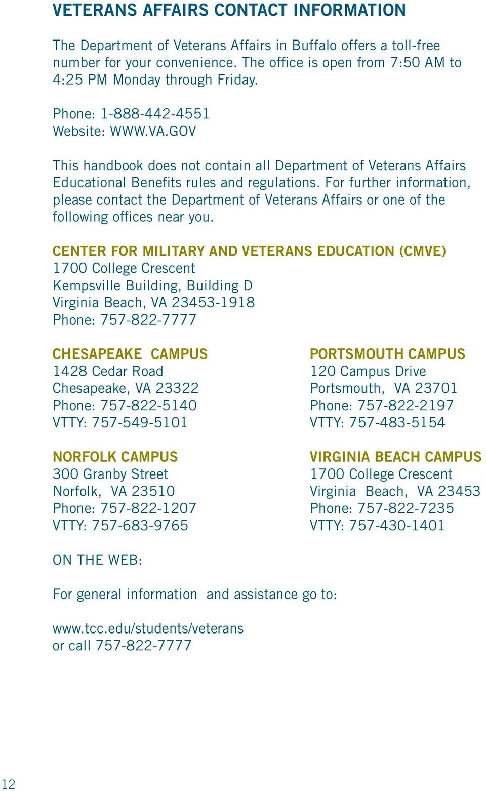 For further information, please contact the Department of Veterans Affairs or one of the following offices near you.