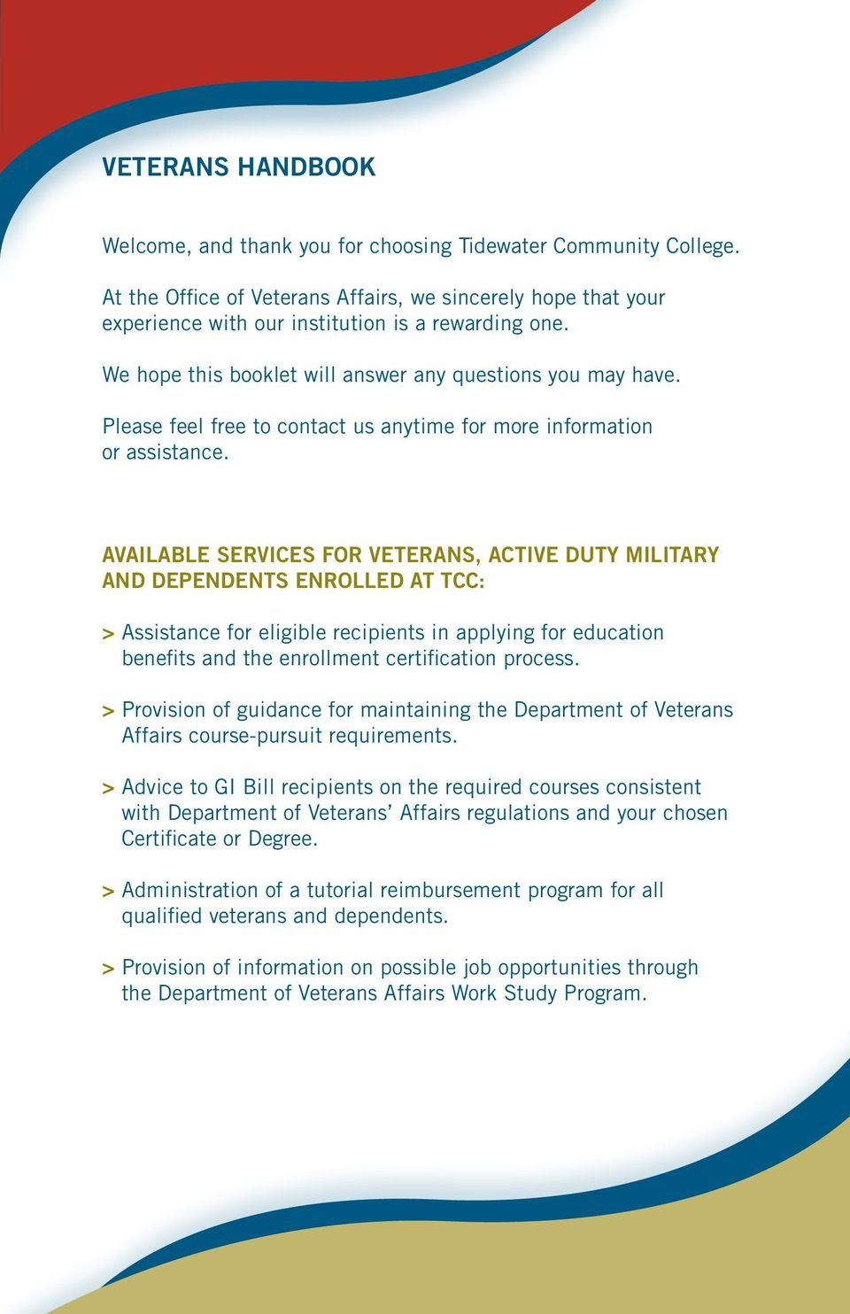 available services for veterans, active duty military and dependents enrolled at TCC: > Assistance for eligible recipients in applying for education benefits and the enrollment certification process.
