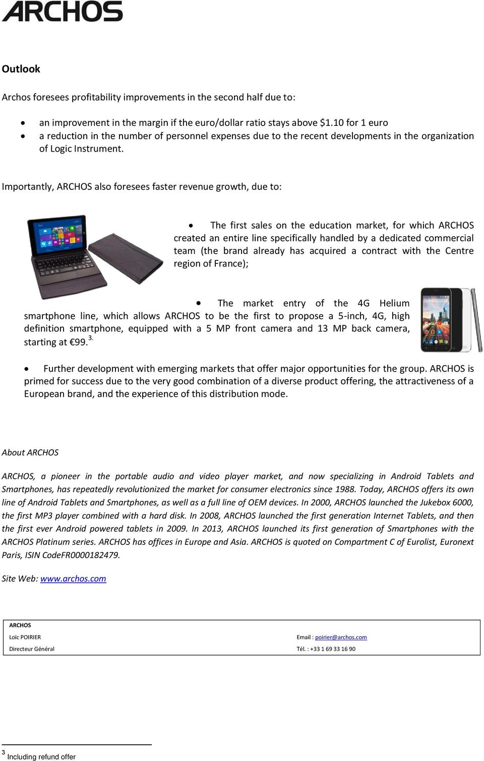 Importantly, ARCHOS also foresees faster revenue growth, due to: The first sales on the education market, for which ARCHOS created an entire line specifically handled by a dedicated commercial team