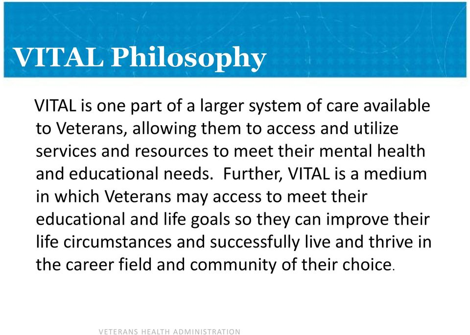 Further, VITAL is a medium in which Veterans may access to meet their educational and life goals so they