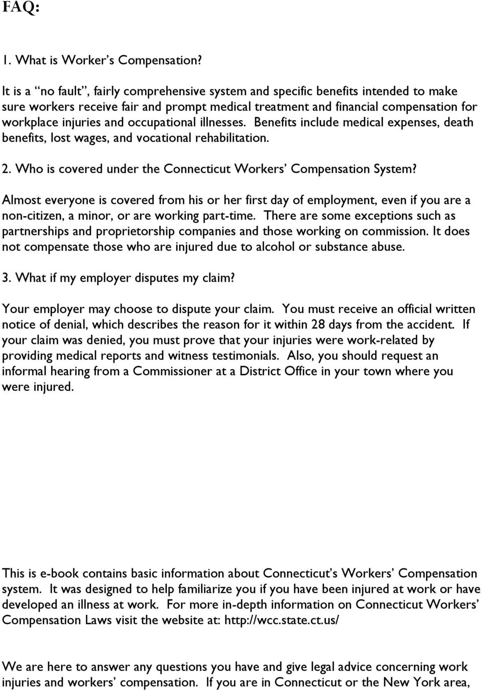 occupational illnesses. Benefits include medical expenses, death benefits, lost wages, and vocational rehabilitation. 2. Who is covered under the Connecticut Workers Compensation System?