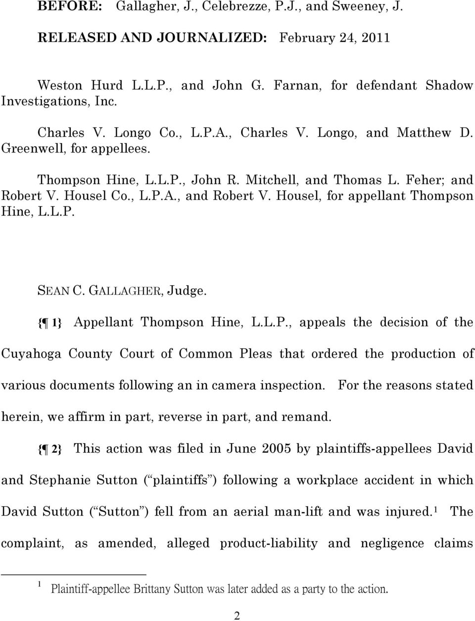 Housel, for appellant Thompson Hine, L.L.P. SEAN C. GALLAGHER, Judge. { 1} Appellant Thompson Hine, L.L.P., appeals the decision of the Cuyahoga County Court of Common Pleas that ordered the production of various documents following an in camera inspection.