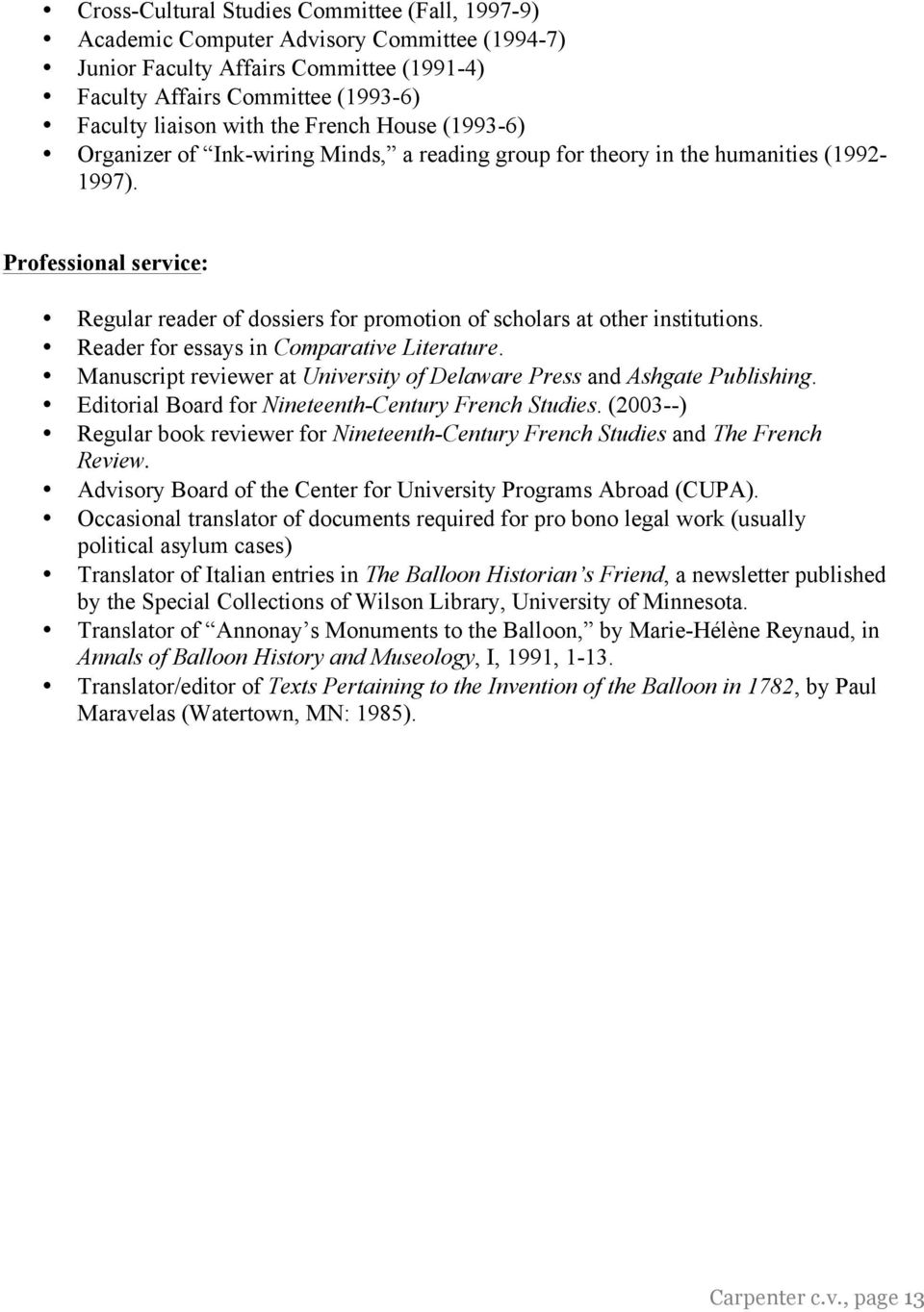 Professional service: Regular reader of dossiers for promotion of scholars at other institutions. Reader for essays in Comparative Literature.