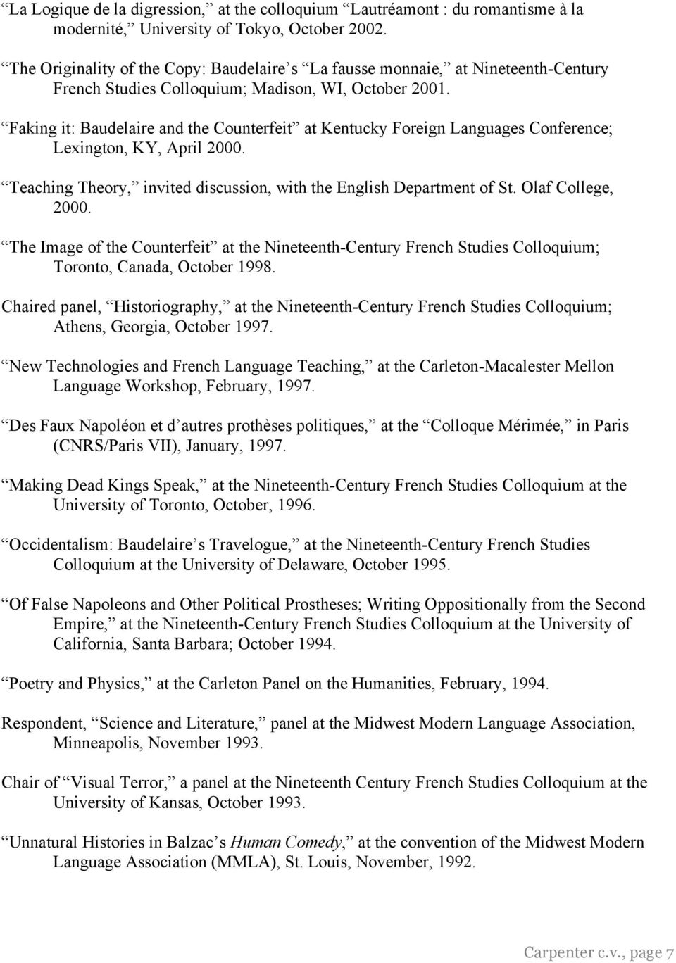 Faking it: Baudelaire and the Counterfeit at Kentucky Foreign Languages Conference; Lexington, KY, April 2000. Teaching Theory, invited discussion, with the English Department of St.