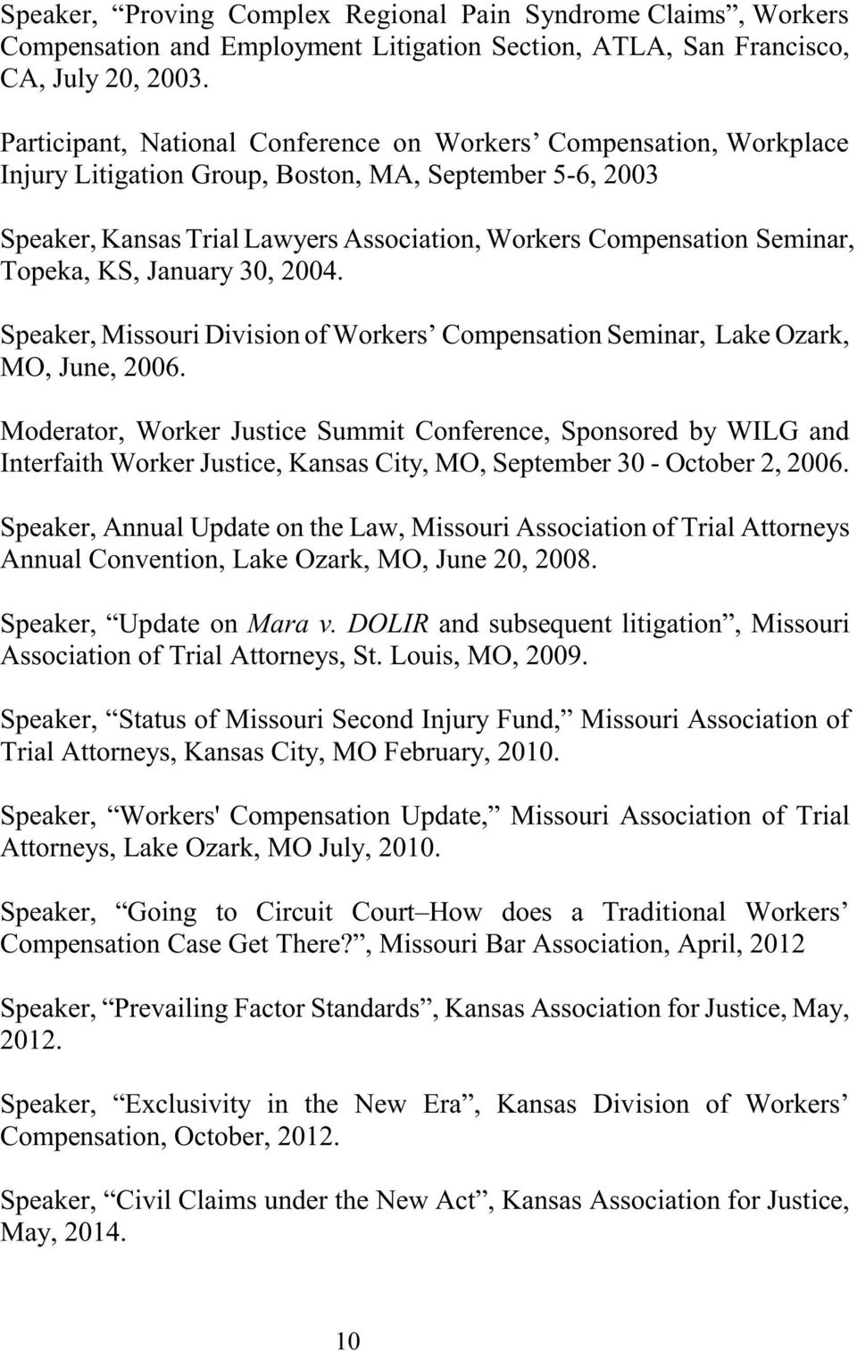 Topeka, KS, January 30, 2004. Speaker, Missouri Division of Workers Compensation Seminar, Lake Ozark, MO, June, 2006.