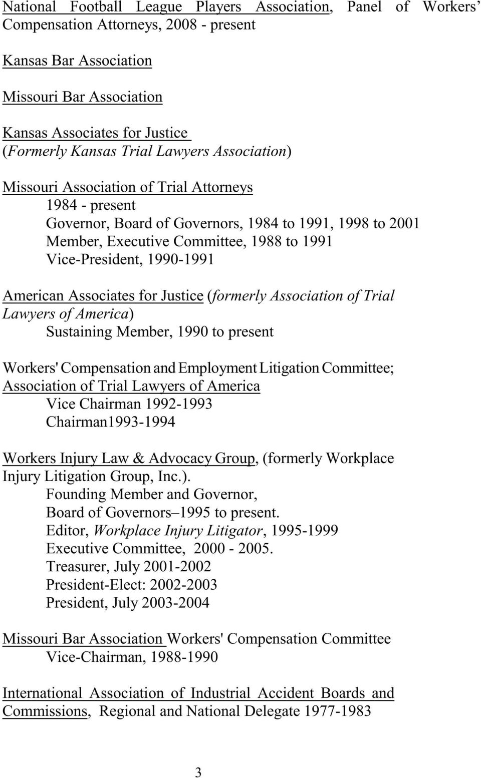 1990-1991 American Associates for Justice (formerly Association of Trial Lawyers of America) Sustaining Member, 1990 to present Workers' Compensation and Employment Litigation Committee; Association