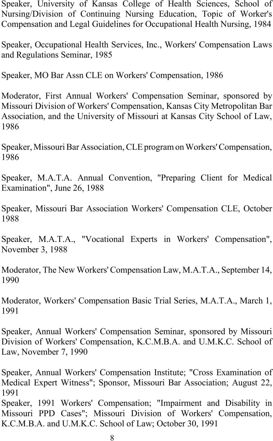 , Workers' Compensation Laws and Regulations Seminar, 1985 Speaker, MO Bar Assn CLE on Workers' Compensation, 1986 Moderator, First Annual Workers' Compensation Seminar, sponsored by Missouri
